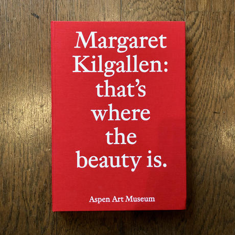 Margaret Kilgallen:that's where the beauty is.