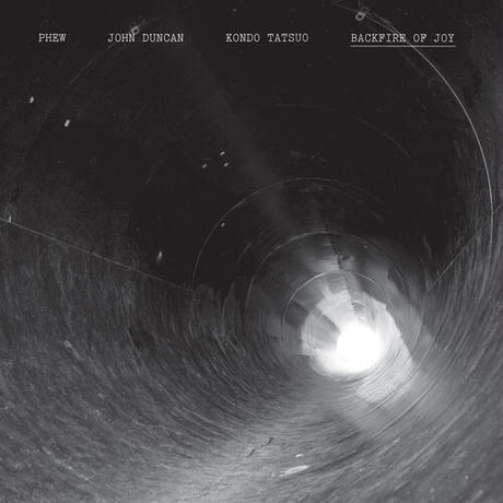 Backfire Of Joy/Phew / John Duncan / Kondo Tatsuo
