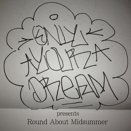 O.Y.D. / ONLY YOUR DREAM presents Round About Midsummer