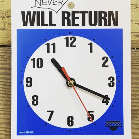 I WILL NEVER RETURN CLOCKサイン