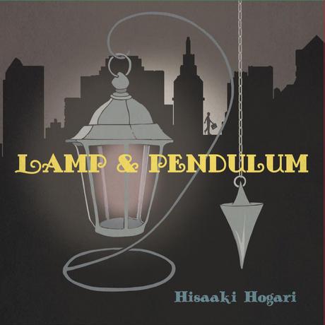 Lamp & Pendulum/保刈久明(Hisaaki Hogari)