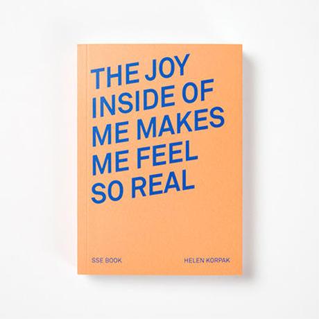 The Joy Inside of Me Makes Me Feel So Real / Helen Korpak