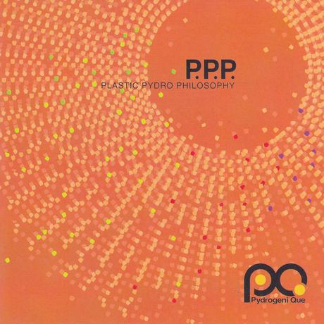 Pydrogeni Que「P.P.P (PLASTIC PYDRO PHILOSOPHY)」フルアルバム