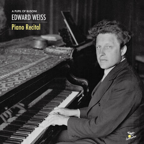 Edward Weiss : Piano Recital (A pupil of Busoni) / エドワード・ヴァイス:ピアノ・リサイタル(ブゾーニの弟子たち)