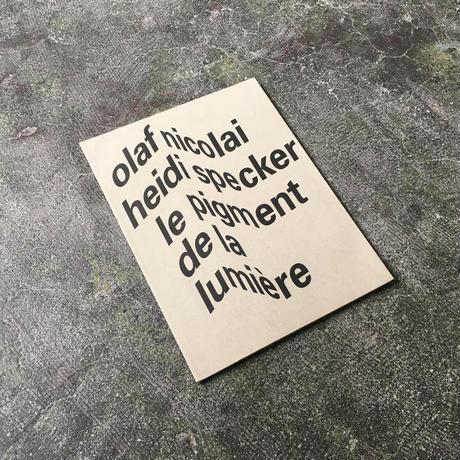 """Olaf Nicolai,Heidi Specker """"Le Pigment De La LUMIERE"""""""