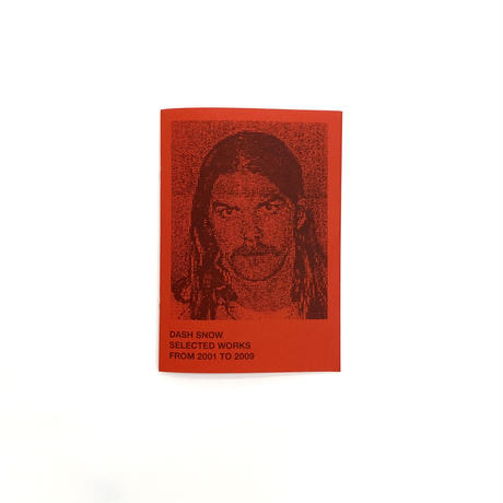 """Dash Snow """"Selected Works From 2001 To 2009"""""""