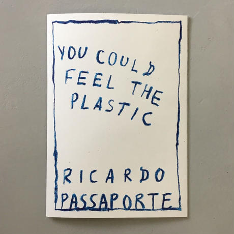 "Ricardo Passaporte ""You Could Feel The Plastic"""