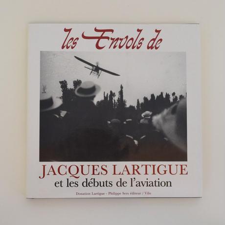 les Envols de JACQUES LARTIGUE et les debuts de l'aviation