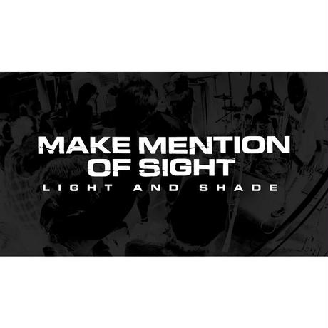 【MAKE MENTION OF SIGHT】LIGHT AND SHADE