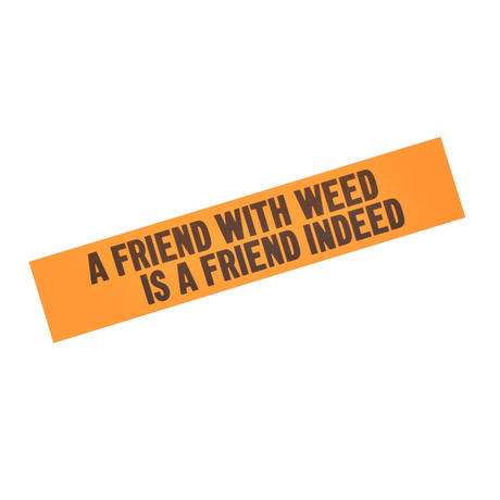 """A FRIEND WITH WEED IS A FRIEND INDEED"" STICKER"