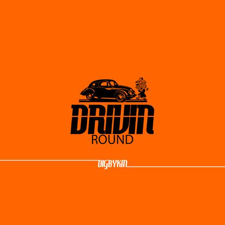 DRIVIN ROUND/DIGBYKIN