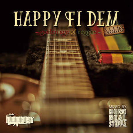 HUMAN CREST(REAL STEPPA)-HAPPY FI DEM VOL.16 - Golden Age Of Reggae -]