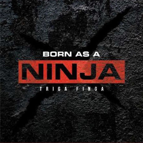 TRIGA FINGA - [BORN AS A NINJA]