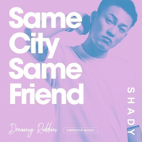 SHADY-[SAME CITY SAME FRIEND]