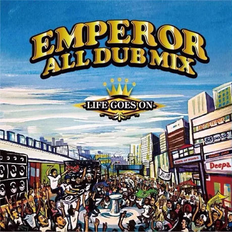 EMPEROR ALL DUB MIX -Life Goes On-