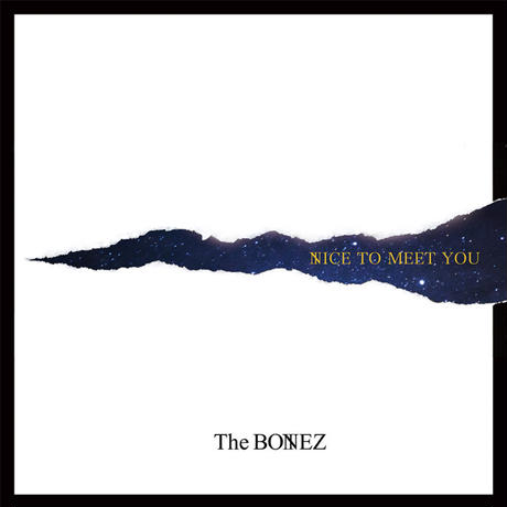 The BONEZ / NICE TO MEET YOU