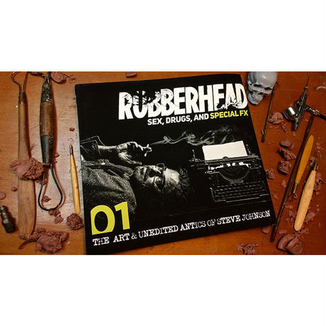 RUBBERHEAD: Sex, Drugs and Special FX by Steve Johnson