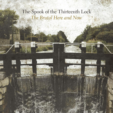 "The Spook of the Thirteenth Lock - ""The Brutal Here and Now"" (CD)"