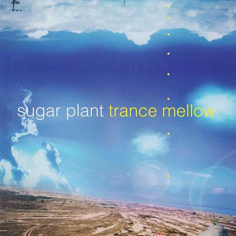 sugar plant / trance mellow (remaster)