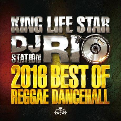 RIO[ KING LIFE STAR ]/DJ RIO STATION -2016 BEST OF REGGAE DANCEHALL-