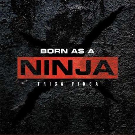 TRIGA FINGA「BORN AS A NINJA」 【 予約】