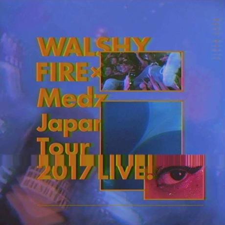 MEDZ presents「WALSHY FIRE × Medz Japan Tour 2017 LIVE!」Mixed By WalshyFire & BadGyalMarie