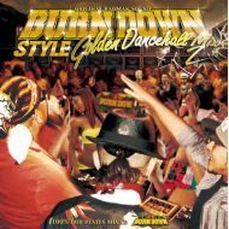 BURN DOWN「BURN DOWN STYLE Golden Dancehall Mix2」