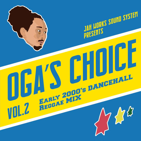 OGA [JAH WORKS]/ OGA 's CHOICE - Early 2000's DANCEHALL Reggae MIX -【予約】