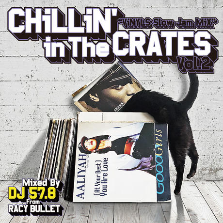 RACY BULLET (DJ 57.8)「Chillin' In The Crates Vol.2(Vinyls Slow JamMix)」  【予約】