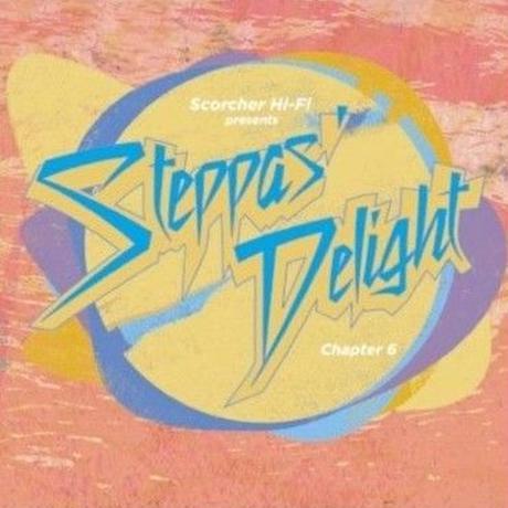 Scorcher Hi Fi「Steppas Delight Chapter 6 」   mix by Cojie& Truthful