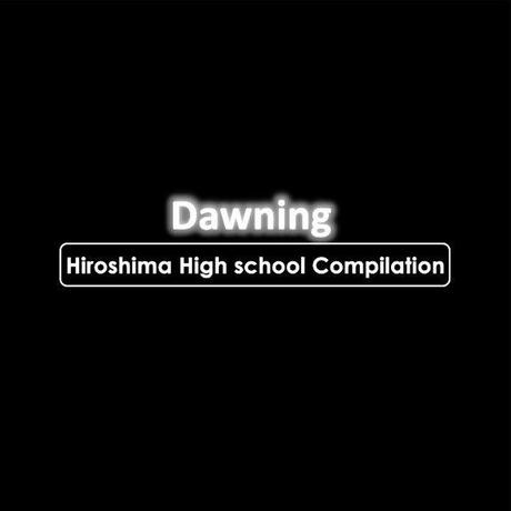Dawning -Hiroshima High School Compilation-