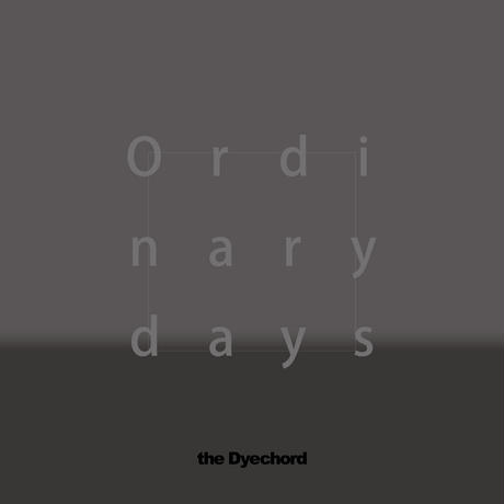 the Dyechord - Ordinary days