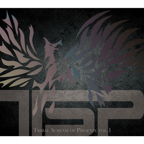 TSP『Tribal Scream of Phoenix vol.1』