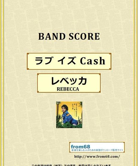 レベッカ (REBECCA) / ラブ イズ Cash バンド・スコア (TAB譜) 楽譜 from68