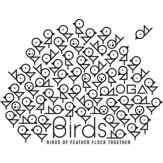 BIRDS OF FEATHER FLOCK TOGETHER「類は友を呼ぶ」