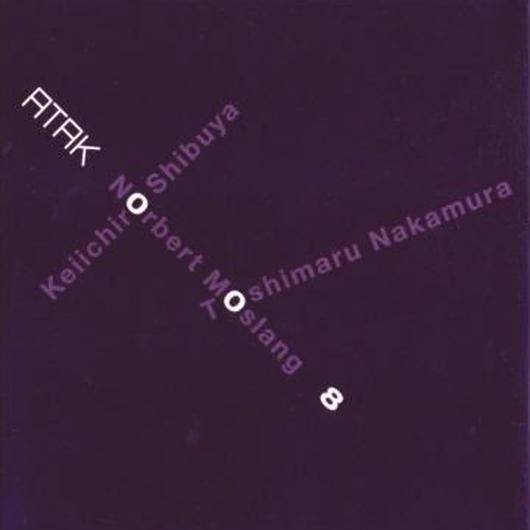 ATAK008 Keiichiro Shibuya+Norbert Moslang+Toshimaru Nakamura【ATAK Web Shop Price】