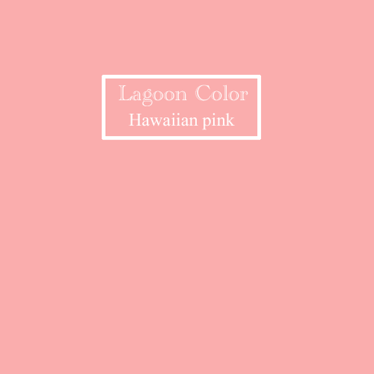 『Lagoon Color hawaiian pink 』