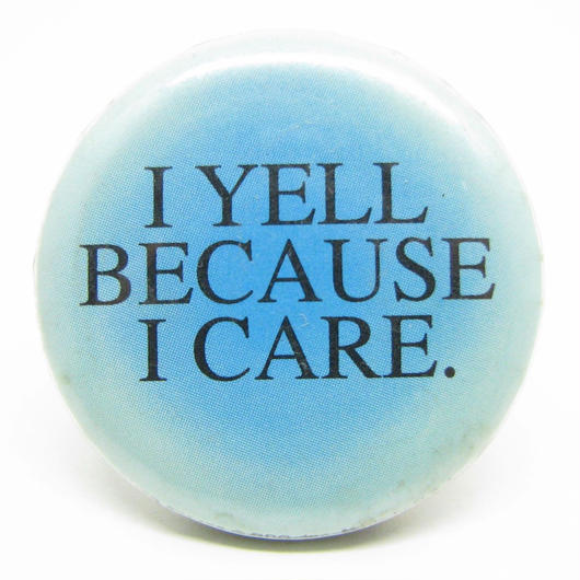 Vintage i yell because i care pinbacks 533