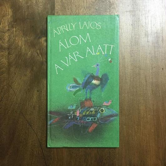 「ALOM A VAR ALATT」APRILY LAJOS WURTZ ADAM