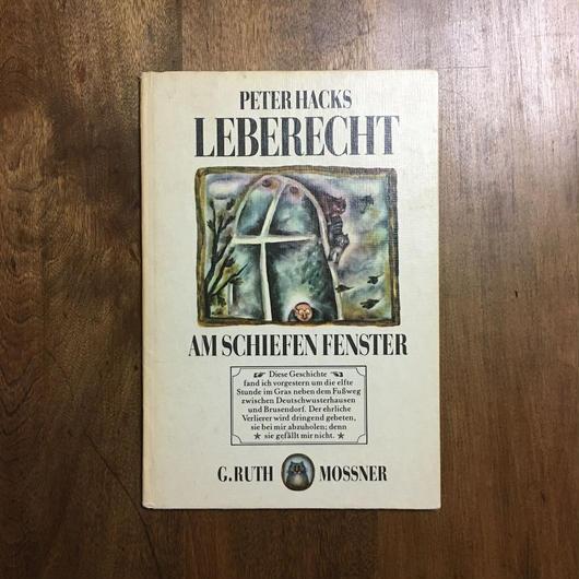 「LEBERECHT AM SCHIEFEN FENSTER」Peter Hacks G.Ruth Mossner