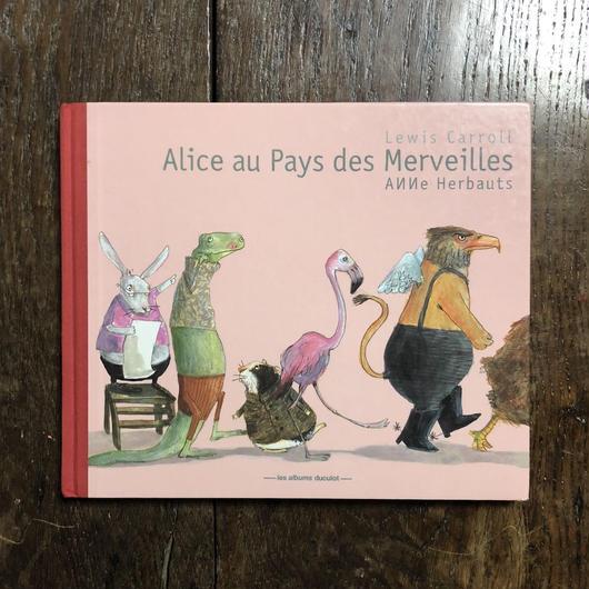 「Alice au Pays des Merveilles」Lewis Carroll Anne Herbauts (アンネ・エルボー)