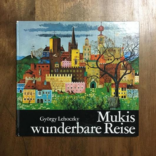 「Mukis wunderbare Reise」Gyorgy Lehoczky(ジョールジュ・レホツキー)