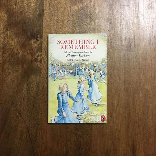 「SOMETIHNG I REMEMBER Selected poems for children」Eleanor Farjeon(エリナー・ファージョン)