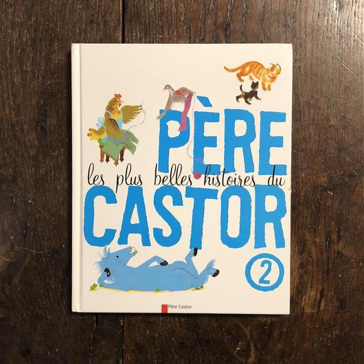 「LES PLUS HISTOIRE DU PERE CASTOR」Etienne Morel / Romain Simon / Pierre Belves 他