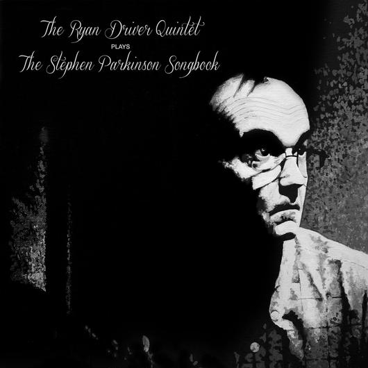 The Ryan Driver Quintet/Plays Stephen Parkinson Songbook [Vinyl]