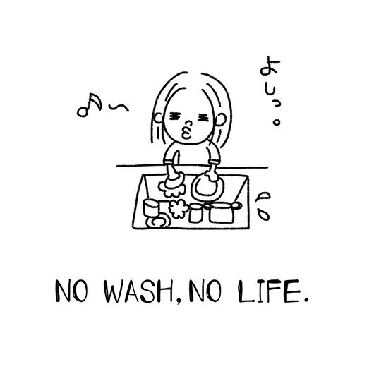 NO WASH,NO LIFE.