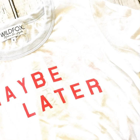 MAYBE LATER Tee  /  Wildfox
