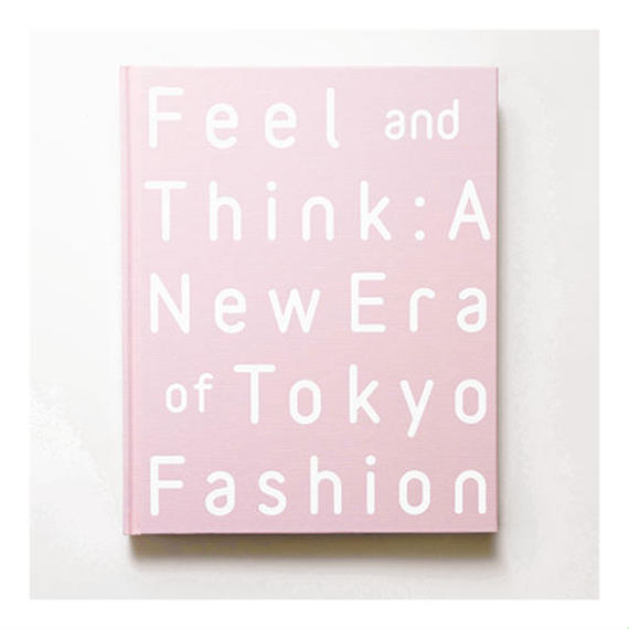 Feel and Think: A New Era of Tokyo Fashion [特装上製本]