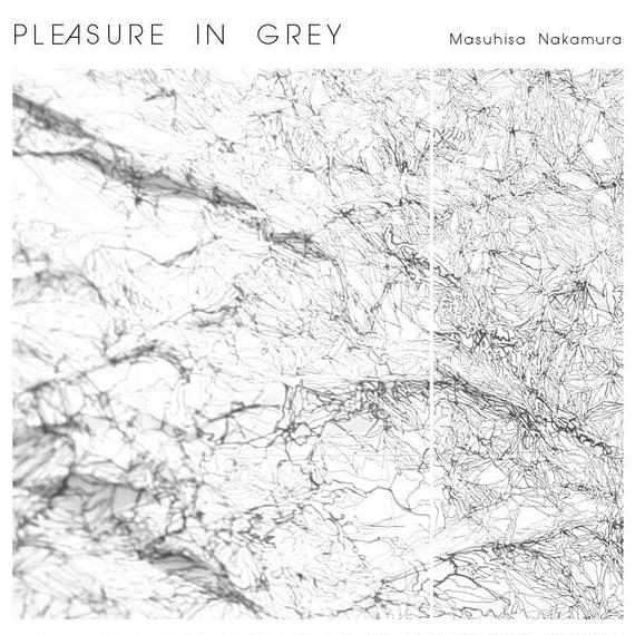 PLEASURE IN GREY 【特典CD-R《音の家具 60min》付き】/MASUHISA NAKAMURA