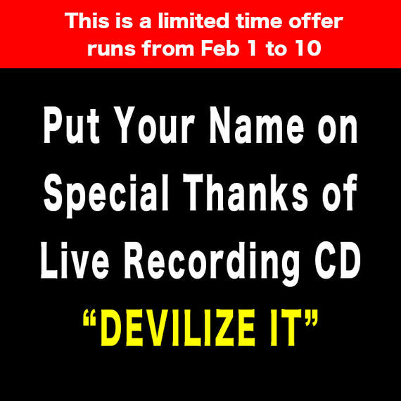 "Put Your Name on Special Thanks of Live Recording CD ""DEVILIZE IT"""